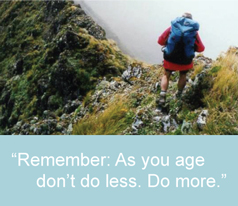 Remember: as you age, don't do less! Do more! Colin Davies Physiotherapy – Vancouver, BC